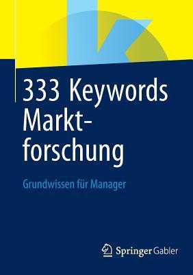 333 Keywords Marktforschung: Grundwissen Fur Manager  by  Springer Fachmedien Wiesbaden