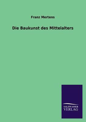 Die Baukunst Des Mittelalters  by  Franz Mertens