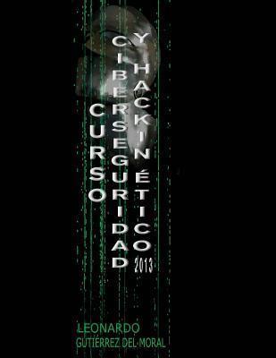 Curso de Ciberseguridad y Hacking Etico 2013  by  Leonardo Gutierrez Del Moral