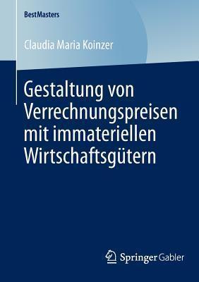 Gestaltung Von Verrechnungspreisen Mit Immateriellen Wirtschaftsgutern  by  Claudia Maria Koinzer