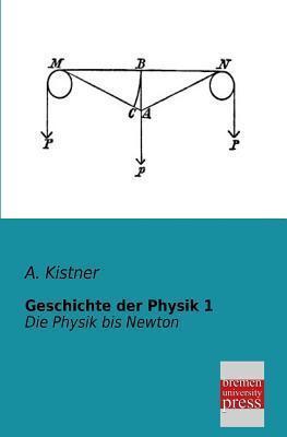 Geschichte Der Physik 1  by  A. Kistner
