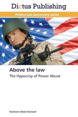 Above the Law  by  Abdul-Hameed Ibraheem