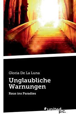 Unglaubliche Warnungen  by  Gloria De La Luna