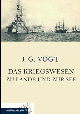 Das Kriegswesen Zu Lande Und Zur See J G Vogt