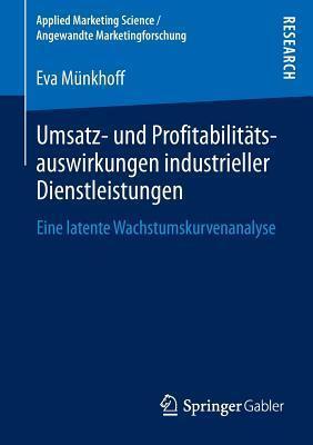 Umsatz- Und Profitabilitatsauswirkungen Industrieller Dienstleistungen: Eine Latente Wachstumskurvenanalyse  by  Eva Munkhoff