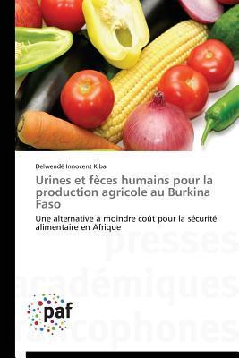 Urines Et Feces Humains Pour La Production Agricole Au Burkina Faso  by  Kiba Delwende Innocent