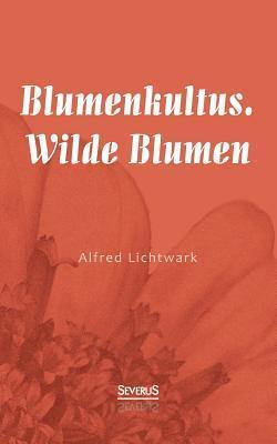 Blumenkultus. Wilde Blumen  by  Alfred Lichtwark