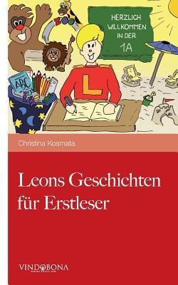 Leons Geschichten Fur Erstleser  by  Christina Kosmata