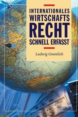 Internationales Wirtschaftsrecht - Schnell Erfasst Ludwig Gramlich