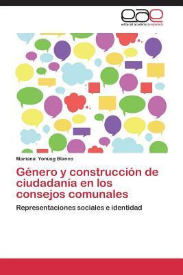 Genero y Construccion de Ciudadania En Los Consejos Comunales  by  Yonusg Blanco Mariana
