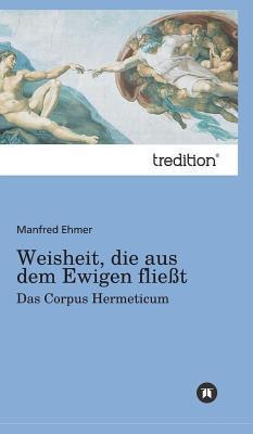 Weisheit, Die Aus Dem Ewigen Fliesst  by  Manfred Ehmer