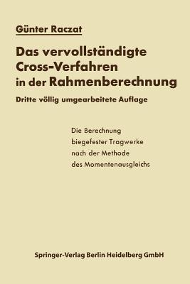 Das Vervollstandigte Cross-Verfahren in Der Rahmenberechnung: Die Berechnung Biegefester Tragwerke Nach Der Methode Des Momentenausgleichs  by  Gunter Raczat