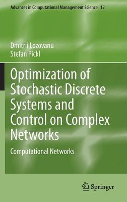 Optimization of Stochastic Discrete Systems and Control on Complex Networks: Computational Networks  by  Dmitrii Lozovanu