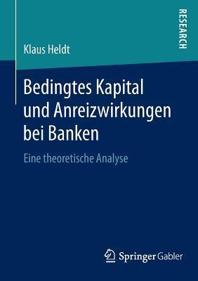Bedingtes Kapital Und Anreizwirkungen Bei Banken: Eine Theoretische Analyse Klaus Heldt