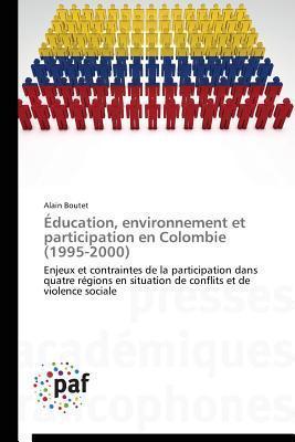 Education, Environnement Et Participation En Colombie (1995-2000)  by  Boutet Alain