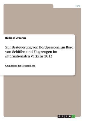 Zur Besteuerung Von Bordpersonal an Bord Von Schiffen Und Flugzeugen Im Internationalen Verkehr 2013  by  Rudiger Urbahns