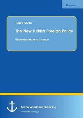 The New Turkish Foreign Policy: Reassessment and Change  by  Tugba Akyazi