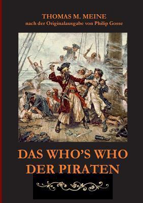 Das Whos Who der Piraten: nach der Originalausgabe aus dem Jahr 1924 von Philip Gosse Thomas M. Meine