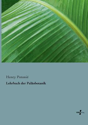 Lehrbuch Der Palaobotanik  by  Henry Potonié