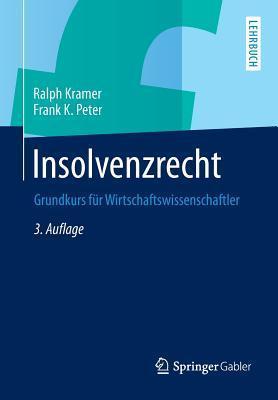 Insolvenzrecht: Grundkurs Fur Wirtschaftswissenschaftler  by  Ralph Kramer