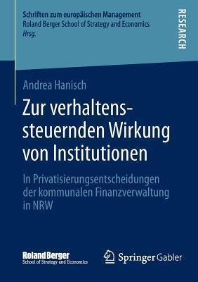 Zur Verhaltenssteuernden Wirkung Von Institutionen: In Privatisierungsentscheidungen Der Kommunalen Finanzverwaltung in Nrw  by  Andrea Hanisch