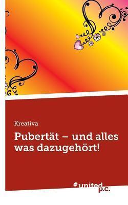 Pubertat - Und Alles Was Dazugehort!  by  Kreativa