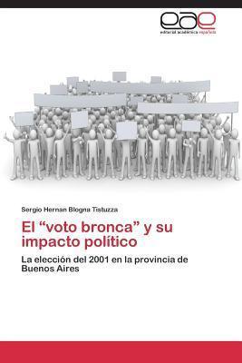El Voto Bronca y Su Impacto Politico  by  Blogna Tistuzza Sergio Hernan