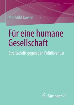 Fur Eine Humane Gesellschaft: Streitschrift Gegen Den Politikverlust Mechtild Jansen