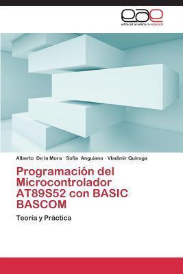 Programacion del Microcontrolador At89s52 Con Basic BASCOM  by  De La Mora Alberto
