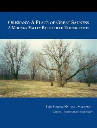 ORISKANY: A PLACE OF GREAT SADNESS Joy Bilharz