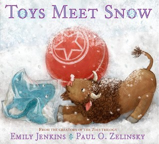 Toys Meet Snow: Being the Wintertime Adventures of a Curious Stuffed Buffalo, a Sensitive Plush Stingray, and a Book-loving Rubber Ball (Toys, #4) Emily Jenkins