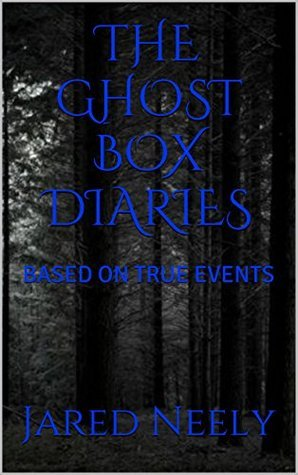 THE GHOST BOX DIARIES Based On True Events Jared Neely