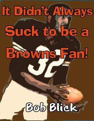 It Didnt Always Suck to be a Browns Fan! Bob Blick