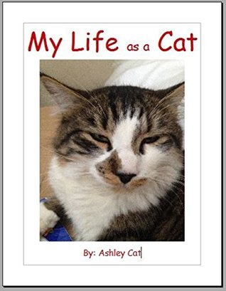 My Life as a Cat (Books Ashley Cat Book 1) by Ashley Cat