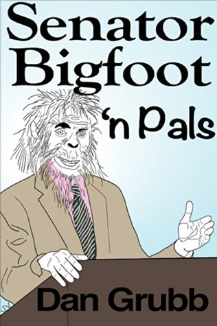 Senator Bigfoot n Pals  by  Dan Grubb