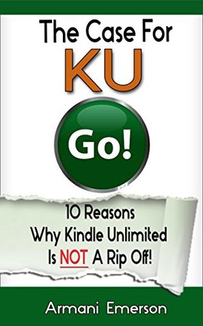 Kindle Unlimited: 10 Reasons Why Kindle Unlimited Is NOT A Rip Off!  by  Armani Emerson