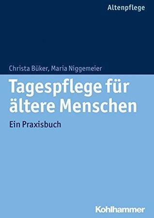 Tagespflege für ältere Menschen: Ein Praxisbuch  by  Christa Büker