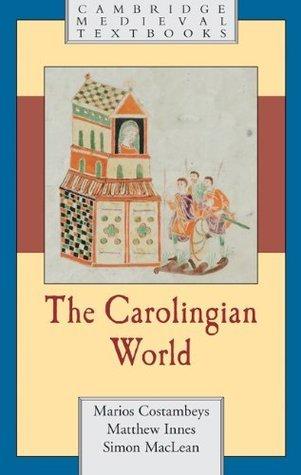 The Carolingian World (Cambridge Medieval Textbooks)  by  Marios Costambeys