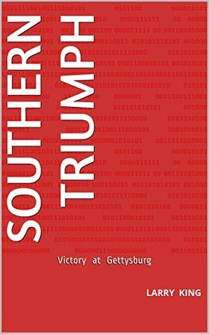 Southern Triumph: Victory at Gettysburg Larry King