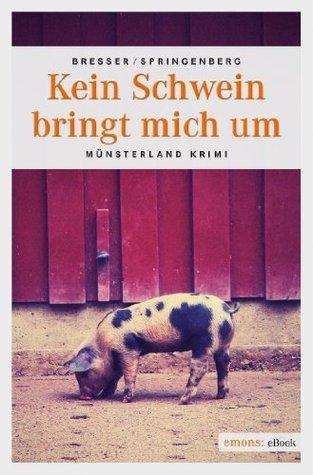 Kein Schwein bringt mich um  by  Michael Bresser
