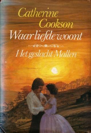 Waar liefde woont: het geslacht Mallen (The Mallen Trilogy, #1-3)  by  Catherine Cookson