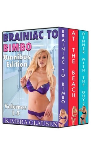 Brainiac to Bimbo: Omnibus Edition (Bimbofication, MILF, Mind Control, Group) (Brain Chip Bimbo Book 4)  by  Kimbra Clausen