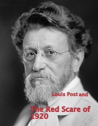 Louis F. Post and the Red Scare  by  Dominic Candeloro