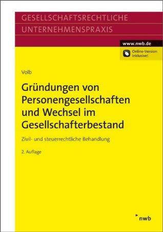 Gründungen von Personengesellschaften und Wechsel im Gesellschafterbestand: Zivil- und steuerrechtliche Behandlung Helmut Volb