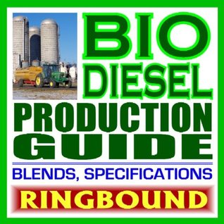 Biodiesel Production Guide with Fundamental Production Information and Practical Data on Blends, Performance, and Use  by  U.S. Government