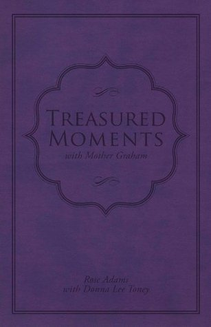 Treasured Moments with Mother Graham Rose Adams