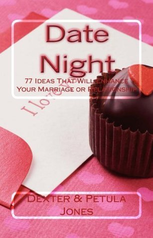 Date Night-77 Ideas That Will Enhance Your Marriage or Relationship Dexter Jones