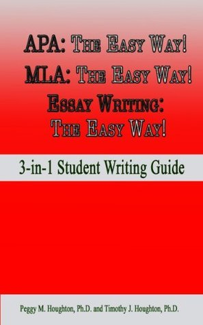 APA: The Easy Way! MLA: The Easy Way! Essay Writing: The Easy Way! (3-in-1 Student Writing Guide)  by  Peggy M. Houghton