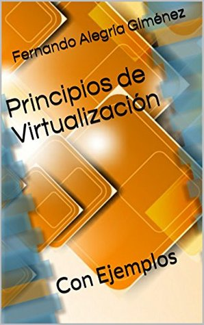 Principios de Virtualización: Con Ejemplos  by  Fernando Alegría Giménez