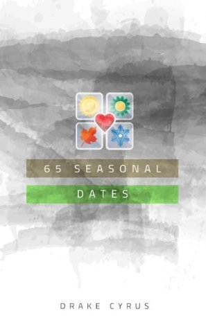 65 Seasonal Dates (Dating Ideas for the Modern Dater Book 29) Drake Cyrus